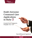 Cover Image For Build Awesome Command-Line Applications in Ruby 2…