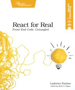 React for Real: Front-End Code, Untangled by Ludovico Fischer | The Pragmatic Bookshelf
